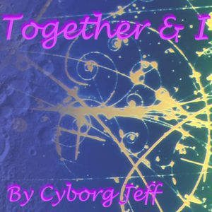 Cyborg Jeff - Together n I