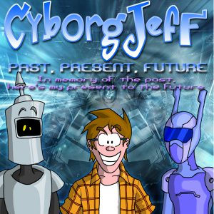 Cyborg Jeff - Past, Presente, Future