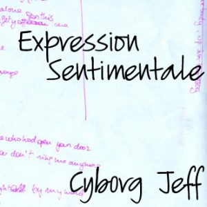 Cyborg Jeff - Expression sentimentale