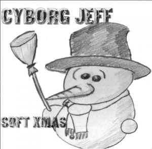 Cyborg Jeff - Soft Xmas