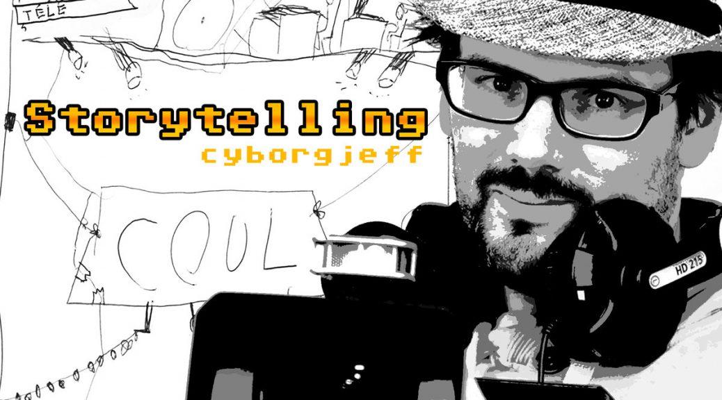 Cyborg Jeff - Storytelling