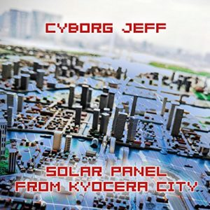 Cyborg Jeff - Solar Panel in Kyocera City