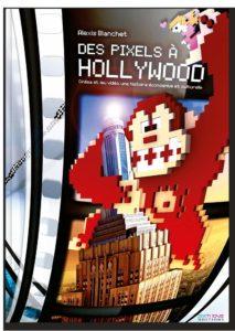 Des Pixels à Hollywood, Alexis Blanchet - Ed. Pix'n Love, 2010